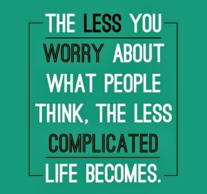 the-less-you-worry-about-what-people-think-the-less-complicated-life-becomes-worry-quote